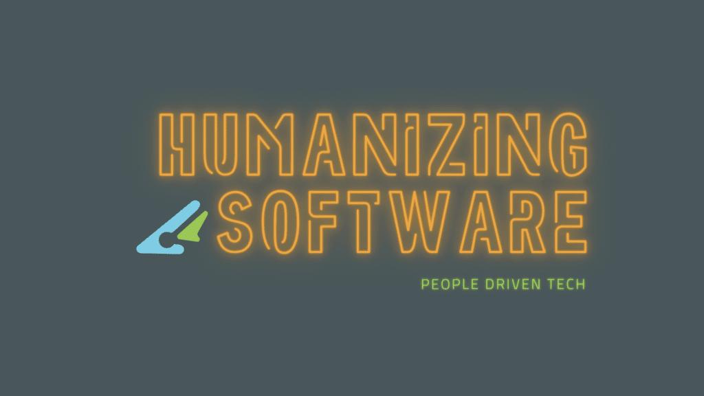 Humanizing Software